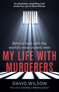 David Wilson - My Life with Murderers - Behind Bars with the World's Most Violent Men.