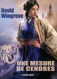 David Wingrove - Zhongguo Tome 6 : Une mesure de cendres.