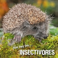David Withrington et  Ivan Esenko - How they live... Insectivores - Learn All There Is to Know About These Animals!.
