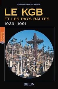David Wolff et Gaël-Georges Moullec - Le KGB et les Pays baltes 1939-1991.