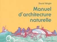David Wright et Jeffrey Cook - Manuel d'architecture naturelle.