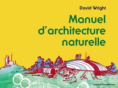 David Wright et Jeffrey Cook - Manuel d'architecture naturelle.