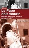 David Yallop - Le pape doit mourir - enquête sur la mort suspecte de Jean-Paul 1er.