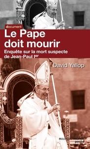 David Yallop - Le pape doit mourir - Enquête sur la mort suspecte de Jean-Paul Ier.