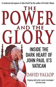 David Yallop - The Power and The Glory - Inside the Dark Heart of John Paul II's Vatican.