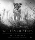 David Yarrow - Wild Encounters - Iconic Photographs of the World's Vanishing Animals and Cultures.