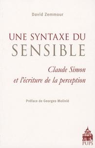 David Zemmour - Une syntaxe du sensible - Claude Simon et l'écriture de la perception.