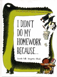 Davide Cali et Benjamin Chaud - I Didn't Do My Homework Because....