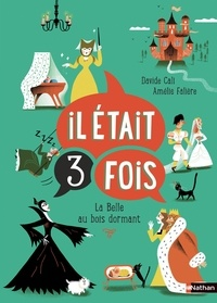 Davide Cali et Amélie Falière - IL ETAIT 3 FOIS  : Il était 3 fois - La Belle au bois dormant.
