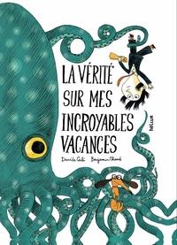 Davide Cali et Benjamin Chaud - La vérité sur mes incroyables vacances.