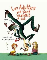 Davide Cali et Benjamin Chaud - Les adultes ne font jamais ça.