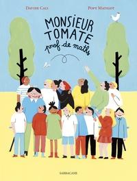 Davide Cali et Popy Matigot - Monsieur Tomate prof de maths.