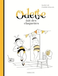 Davide Cali et Clothilde Delacroix - Odette fait des claquettes.