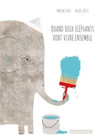 Davide Cali et Alice Lotti - Quand deux éléphants vont vivre ensemble.
