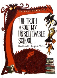 Davide Cali et Benjamin Chaud - The truth about my unbelievable school....