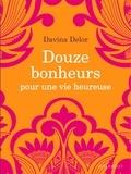 Davina Delor - Douze bonheurs pour une vie heureuse.
