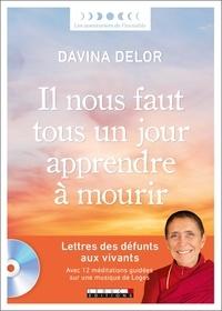 Davina Delor - Il nous faut tous un jour apprendre à mourir - Lettres des défunts aux vivants. Avec 12 méditations guidées sur une musique de Logos. 1 CD audio MP3