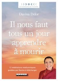 Davina Delor - Il nous faut tous un jour apprendre à mourir - Lettres des défunts aux vivants. Avec 12 méditations guidées sur une musique de Logos.