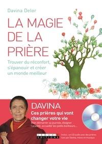Davina Delor - La magie de la prière - Trouver du réconfort, s'épanouir et créer un monde meilleur. 1 CD audio