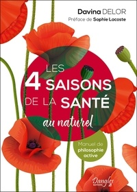Davina Delor - Les 4 saisons de la santé au naturel - Manuel de philosophie active.