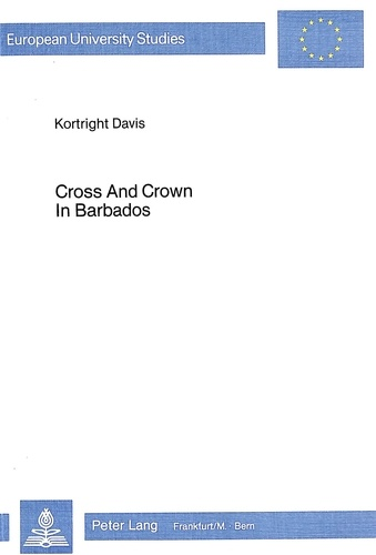 Davis Kortright - Cross and Crown in Barbados - Caribbean Political Religion in the Late 19th Century.