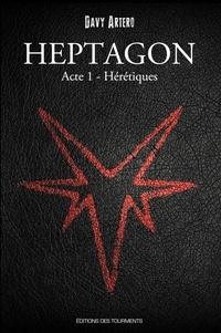 Davy Artero - Heptagon, Grimoire des Sept Branches Tome 1 : Hérétiques.