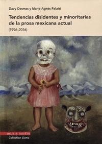 Davy Desmas et Marie-Agnès Palaisi - Tendencias disidentes y minoritarias de la prosa mexicana actual (1996-2016).