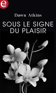 Publication de l'eBookStore: Sous le signe du plaisir ePub RTF FB2 par Dawn Atkins (Litterature Francaise)