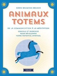 Dawn Baumann Brunke - Animaux totems, de la communication à la méditation - Conseils et exercices pour développer votre potentiel spirituel.