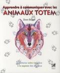 Dawn Brunke - Apprendre à communiquer avec les animaux totem... - Améliorer votre vie grâce à la sagesse des animaux.