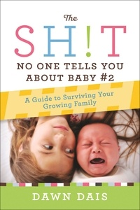 Dawn Dais - The Sh!t No One Tells You About Baby #2 - A Guide To Surviving Your Growing Family.