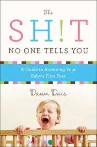 Dawn Dais - The Sh!t No One Tells You - A Guide to Surviving Your Baby's First Year.