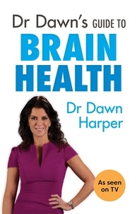 Dawn Harper - Dr Dawn's Guide to Brain Health.