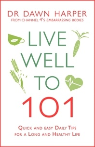 Dawn Harper - Live Well to 101 - A Practical Guide to Achieving a Long and Healthy Life.