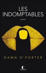 Dawn O'Porter - Les indomptables - Arrêtez des suivre le troupeau.
