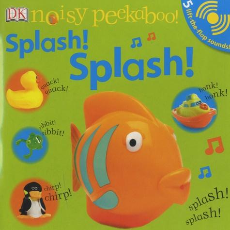 Dawn Sirett - Noisy Peekaboo ! - Splash ! Splash !.
