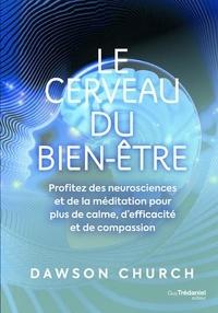 Dawson Church - Le cerveau du bien-être - Profitez des neurosciences et de la méditation pour plus de calme, d'efficacité et de compassion.