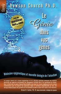 Livres de téléchargements gratuits en ligne Le Génie dans vos gènes  - Médecine épigénétique et nouvelle biologie de l'intention (Litterature Francaise) par Dawson Church