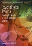 Dawson Church - Psychological Trauma - Healing Its Roots in Brain, Body, and Memory.
