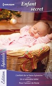 Day Leclaire et Marion Lennox - Enfant Secret - L'enfant de la Saint-Sylvestre - Un si adorable bébé - Pour l'amour de Rosie.