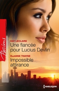 Day Leclaire et RaeAnne Thayne - Une fiancée pour Lucius Devlin - Impossible attirance.