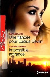 Day Leclaire et RaeAnne Thayne - Une fiancée pour Lucius Devlin ; Impossible attirance.