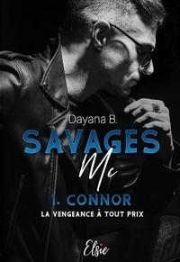 Dayana B. - Savages MC - Tome 1 - La vengeance à tout prix.