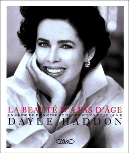 Dayle Haddon - La beauté n'a pas d'âge. - Un guide du bien-être et de la séduction.