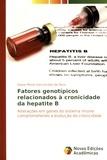 Dayse Maria Vasconcelos de Deus - Fatores genotipicos relacionados à cronicidade da hepatite B - Alterações em genes do sistema imune comprometendo a evolução da cronicidade.