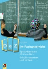 DaZ im Fachunterricht - Sprachbarrieren überwinden - Schüler erreichen und fördern.