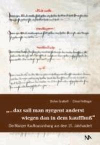 ...daz sall man nyrgent anderst wiegen dan in dem kauffhuß - Die Mainzer Kaufhausordnung aus dem 15. Jahrhundert.