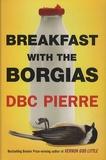 DBC Pierre - Breakfast with the Borgias.
