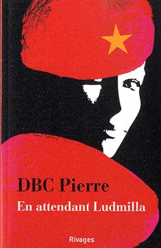 DBC Pierre - En attendant Ludmilla.