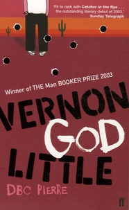 DBC Pierre - Vernon God Little - A 21st Century in the Presence of Death.